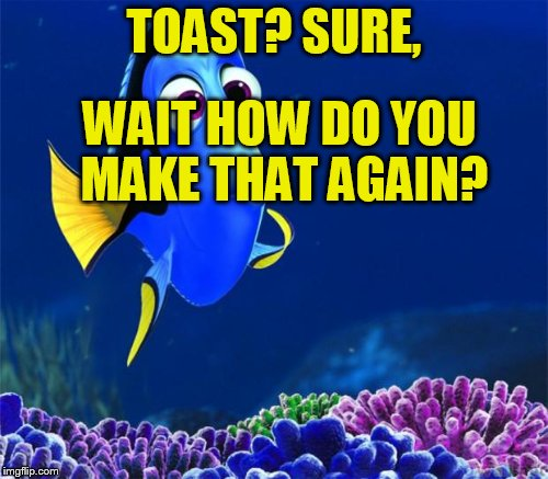TOAST? SURE, WAIT HOW DO YOU MAKE THAT AGAIN? | made w/ Imgflip meme maker