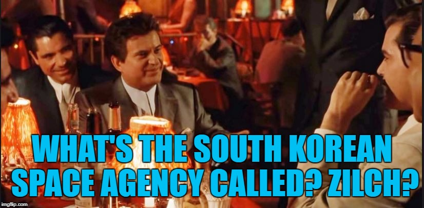 WHAT'S THE SOUTH KOREAN SPACE AGENCY CALLED? ZILCH? | made w/ Imgflip meme maker