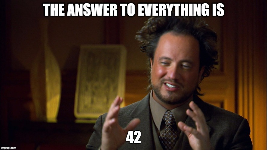 ancient aliens clowns | THE ANSWER TO EVERYTHING IS 42 | image tagged in ancient aliens clowns | made w/ Imgflip meme maker