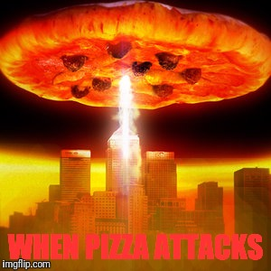 Independence Day | WHEN PIZZA ATTACKS | image tagged in memes,pizza,independence day,movies,heartburn,meatballs | made w/ Imgflip meme maker