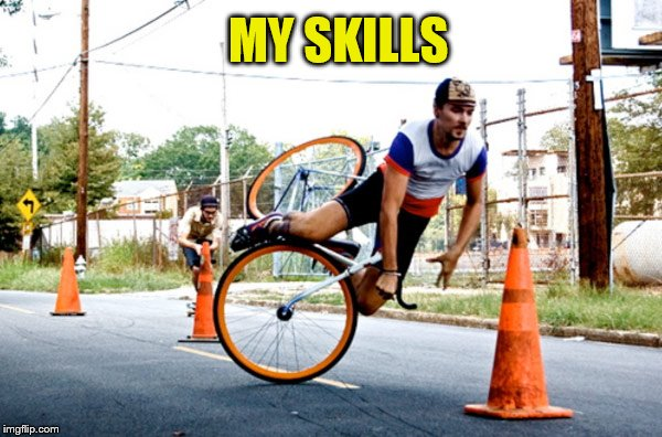 MY SKILLS | made w/ Imgflip meme maker
