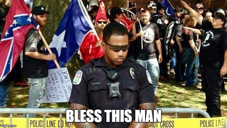 When you think your job sucks... | BLESS THIS MAN | image tagged in kkk,charlottesville | made w/ Imgflip meme maker