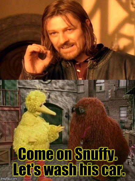 Come on Snuffy. Let's wash his car. | made w/ Imgflip meme maker