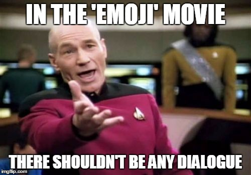 Picard Wtf Meme | IN THE 'EMOJI' MOVIE THERE SHOULDN'T BE ANY DIALOGUE | image tagged in memes,picard wtf | made w/ Imgflip meme maker