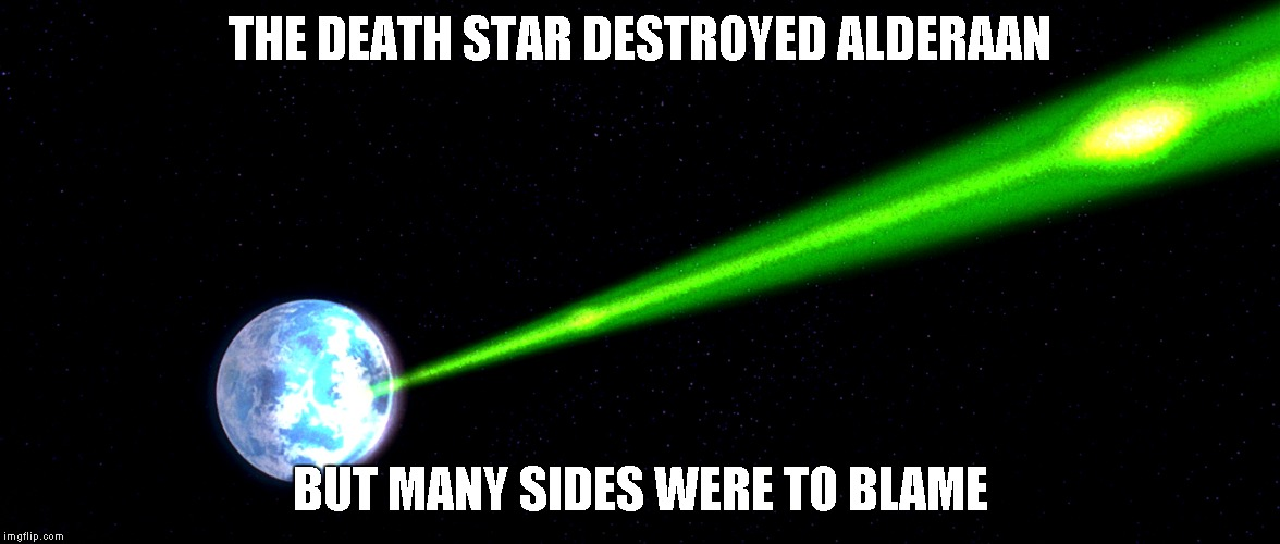 THE DEATH STAR DESTROYED ALDERAAN BUT MANY SIDES WERE TO BLAME | image tagged in charlottesville | made w/ Imgflip meme maker