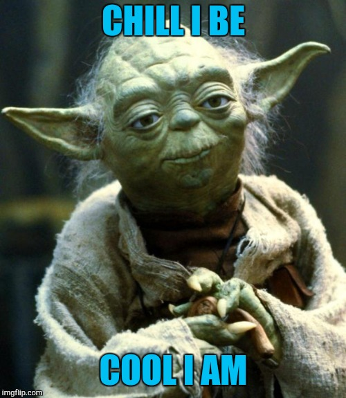 Star Wars Yoda Meme | CHILL I BE COOL I AM | image tagged in memes,star wars yoda | made w/ Imgflip meme maker