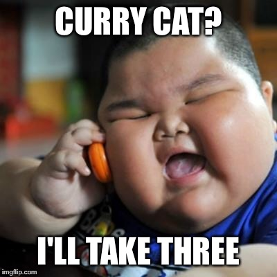 CURRY CAT? I'LL TAKE THREE | made w/ Imgflip meme maker