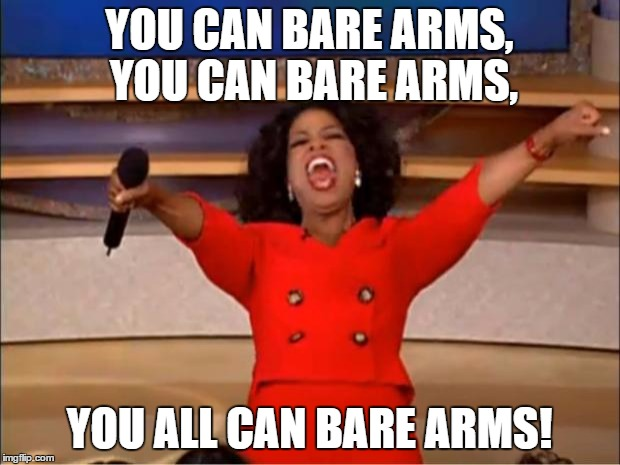 Oprah You Get A Meme | YOU CAN BARE ARMS, YOU CAN BARE ARMS, YOU ALL CAN BARE ARMS! | image tagged in memes,oprah you get a | made w/ Imgflip meme maker