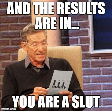 Maury Lie Detector Meme | AND THE RESULTS ARE IN... YOU ARE A S**T | image tagged in memes,maury lie detector | made w/ Imgflip meme maker