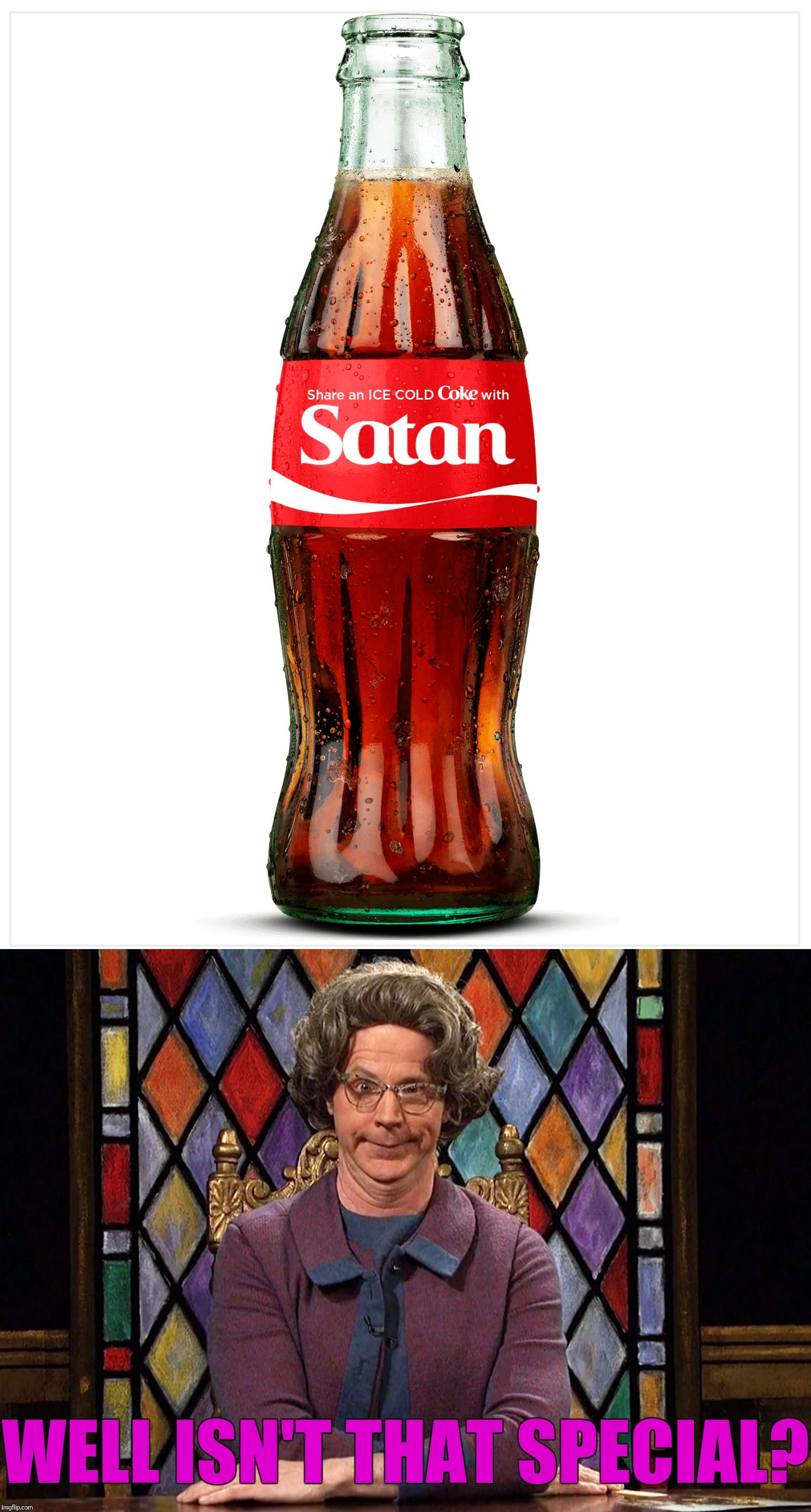 Share a Coke with Church Lady | WELL ISN'T THAT SPECIAL? | image tagged in memes,snl,share a coke with,church lady,satan | made w/ Imgflip meme maker
