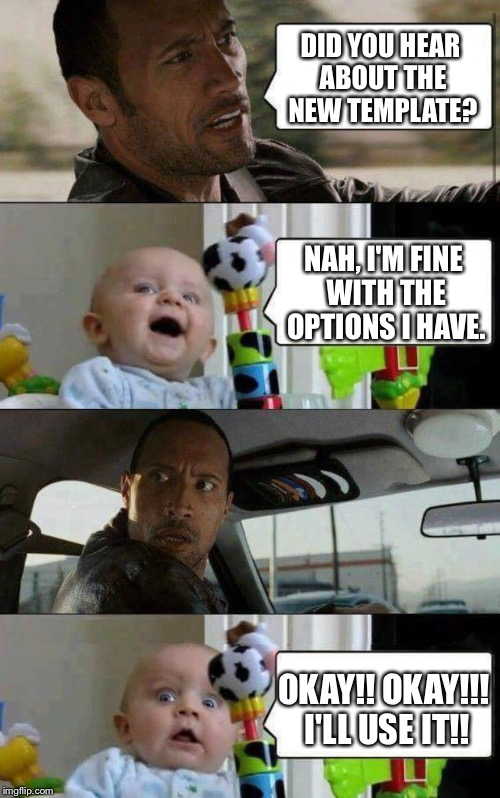 Baby Switching Sides | DID YOU HEAR ABOUT THE NEW TEMPLATE? NAH, I'M FINE WITH THE OPTIONS I HAVE. OKAY!! OKAY!!! I'LL USE IT!! | image tagged in baby switching sides | made w/ Imgflip meme maker