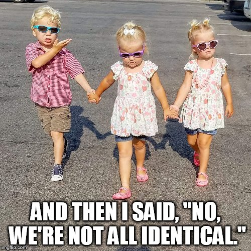 "Triplets | AND THEN I SAID, ""NO, WE'RE NOT ALL IDENTICAL."" 