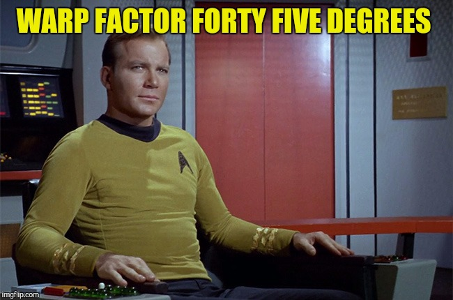 WARP FACTOR FORTY FIVE DEGREES | made w/ Imgflip meme maker
