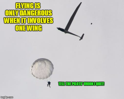 FLYING IS ONLY DANGEROUS WHEN IT INVOLVES ONE WING TELL THE PILOTS' UNION I QUIT! | made w/ Imgflip meme maker