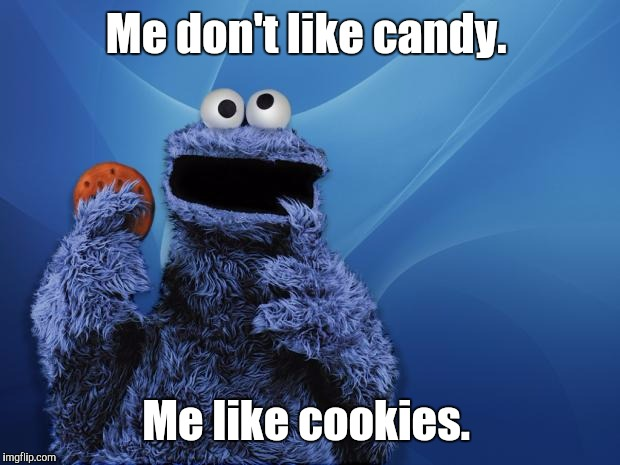Me don't like candy. Me like cookies. | made w/ Imgflip meme maker