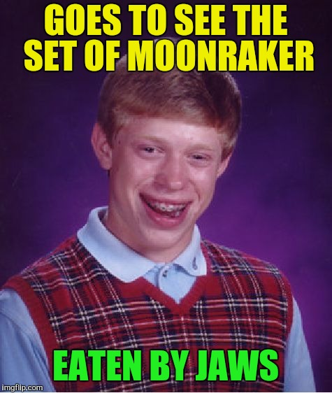 Bad Luck Brian Meme | GOES TO SEE THE SET OF MOONRAKER EATEN BY JAWS | image tagged in memes,bad luck brian | made w/ Imgflip meme maker