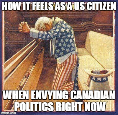 HOW IT FEELS AS A US CITIZEN WHEN ENVYING CANADIAN POLITICS RIGHT NOW | made w/ Imgflip meme maker