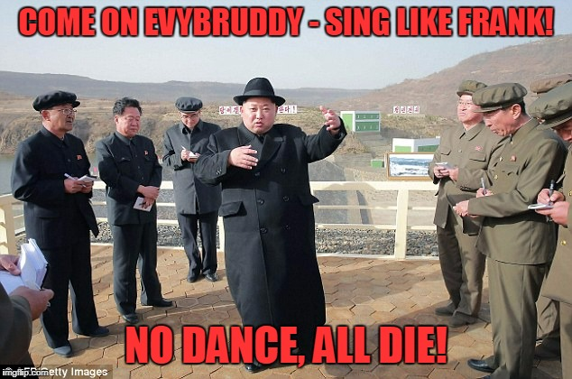 COME ON EVYBRUDDY - SING LIKE FRANK! NO DANCE, ALL DIE! | made w/ Imgflip meme maker