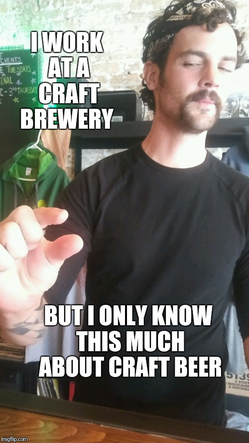 I WORK AT A CRAFT BREWERY BUT I ONLY KNOW THIS MUCH ABOUT CRAFT BEER | image tagged in about this much | made w/ Imgflip meme maker
