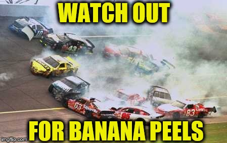 Because Race Car Meme | WATCH OUT FOR BANANA PEELS | image tagged in memes,because race car,mario kart,banana | made w/ Imgflip meme maker