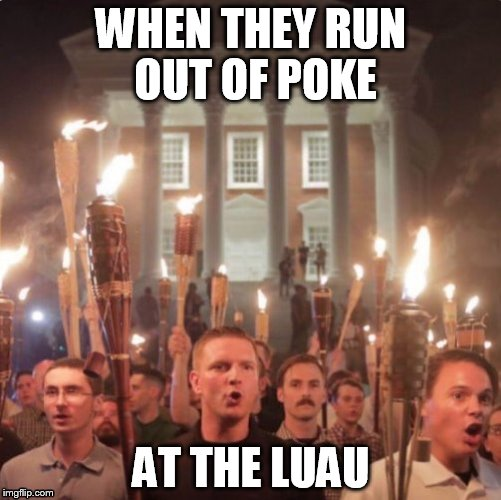 WHEN THEY RUN OUT OF POKE AT THE LUAU | image tagged in hawaii,politics | made w/ Imgflip meme maker
