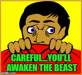 CAREFUL...YOU'LL AWAKEN THE BEAST | made w/ Imgflip meme maker