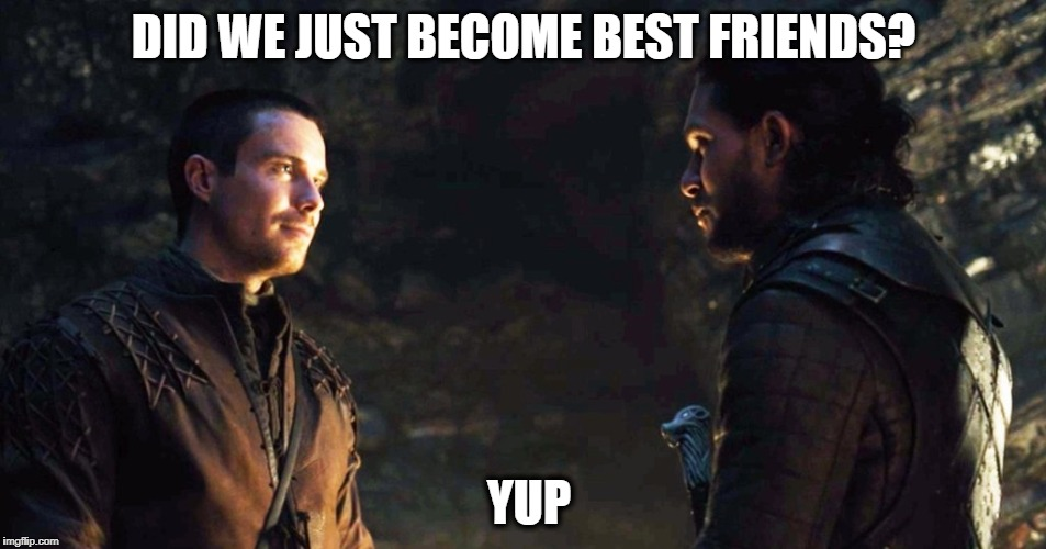 Jon Snow & Renly Baratheon | DID WE JUST BECOME BEST FRIENDS? YUP | image tagged in game of thrones,jon snow,gendry baratheon,did we just become best friends,will ferrell,step brothers | made w/ Imgflip meme maker