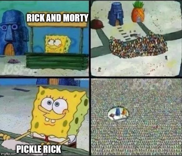 Spongebob Hype Stand | RICK AND MORTY PICKLE RICK | image tagged in spongebob hype stand,spongebob,rickandmorty,rick and morty,adult swim | made w/ Imgflip meme maker