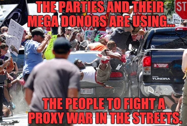 We the Pawns | THE PARTIES AND THEIR MEGA DONORS ARE USING... THE PEOPLE TO FIGHT A PROXY WAR IN THE STREETS. | image tagged in charlotte | made w/ Imgflip meme maker