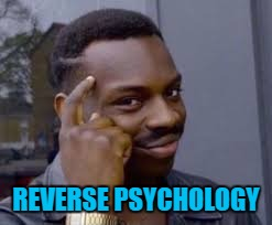 REVERSE PSYCHOLOGY | made w/ Imgflip meme maker