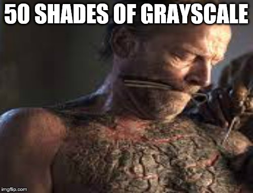 50 SHADES OF GRAYSCALE | made w/ Imgflip meme maker