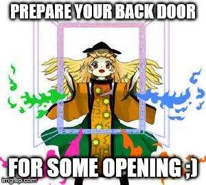 PREPARE YOUR BACK DOOR FOR SOME OPENING ;) | image tagged in okina,touhou | made w/ Imgflip meme maker