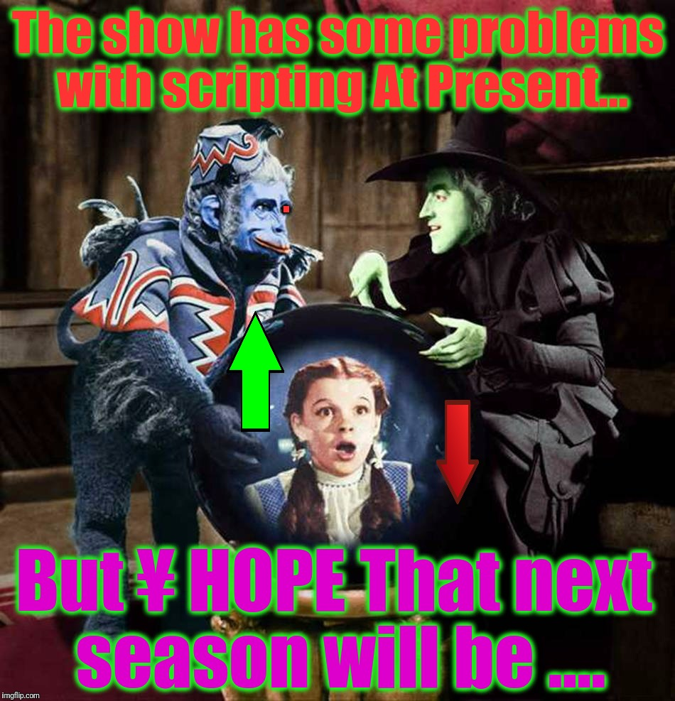 I'll get you My Pretty... Wizard of Oz - OzTV. | The show has some problems with scripting At Present... But ¥ HOPE That next season will be .... . | image tagged in i'll get you my pretty wizard of oz - oztv | made w/ Imgflip meme maker