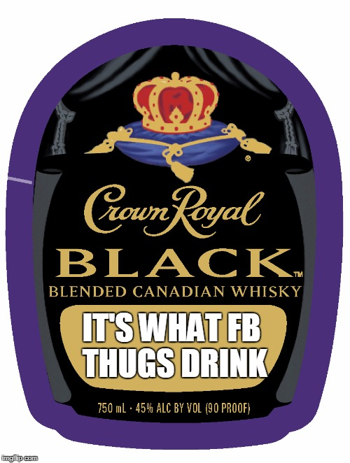 IT'S WHAT FB THUGS DRINK | image tagged in special treat | made w/ Imgflip meme maker