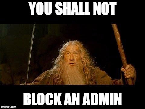 You shall not pass |  YOU SHALL NOT; BLOCK AN ADMIN | image tagged in you shall not pass | made w/ Imgflip meme maker