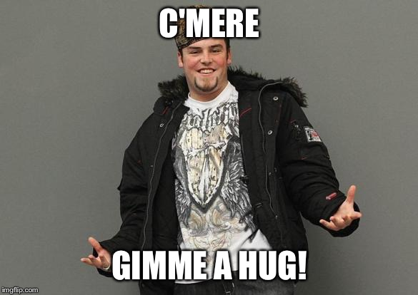 C'MERE GIMME A HUG! | made w/ Imgflip meme maker