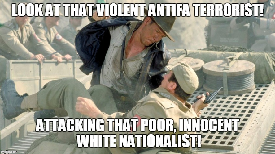Antifa terrorist | LOOK AT THAT VIOLENT ANTIFA TERRORIST! ATTACKING THAT POOR, INNOCENT WHITE NATIONALIST! | image tagged in indiana jones,antifa,nazis,white nationalism,terrorist | made w/ Imgflip meme maker
