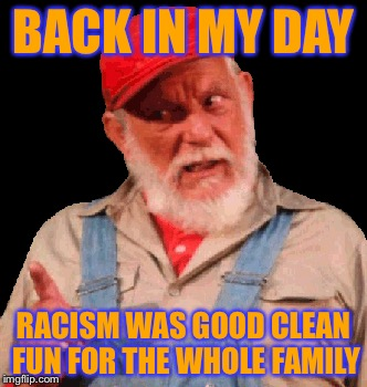 Uncle Jesse | BACK IN MY DAY RACISM WAS GOOD CLEAN FUN FOR THE WHOLE FAMILY | image tagged in back in my day,memes,funny,dukes of hazzard,racism | made w/ Imgflip meme maker