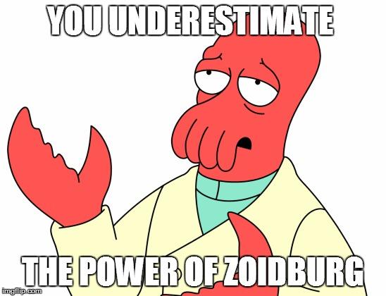 YOU UNDERESTIMATE THE POWER OF ZOIDBURG | made w/ Imgflip meme maker