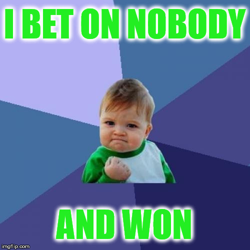 Success Kid Meme | I BET ON NOBODY AND WON | image tagged in memes,success kid | made w/ Imgflip meme maker