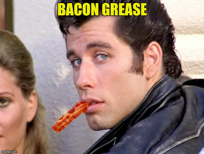BACON GREASE | made w/ Imgflip meme maker