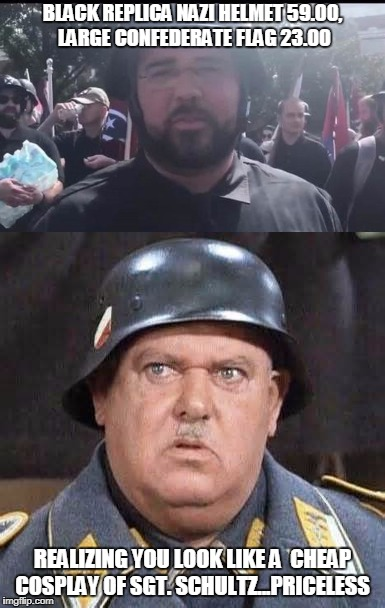 BLACK REPLICA NAZI HELMET 59.00, LARGE CONFEDERATE FLAG 23.00 REALIZING YOU LOOK LIKE A  CHEAP COSPLAY OF SGT. SCHULTZ...PRICELESS | image tagged in nazi clown | made w/ Imgflip meme maker