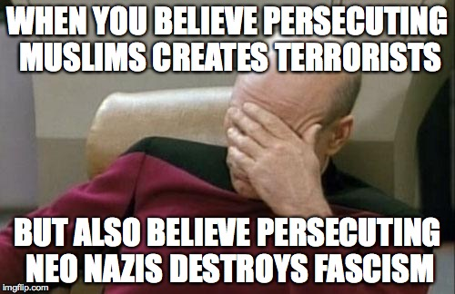 Antifa's thoughts | WHEN YOU BELIEVE PERSECUTING MUSLIMS CREATES TERRORISTS BUT ALSO BELIEVE PERSECUTING NEO NAZIS DESTROYS FASCISM | image tagged in memes,captain picard facepalm,hitler,antifa,one does not simply,donald trump | made w/ Imgflip meme maker