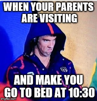 Michael Phelps Death Stare Meme | WHEN YOUR PARENTS ARE VISITING AND MAKE YOU GO TO BED AT 10:30 | image tagged in memes,michael phelps death stare | made w/ Imgflip meme maker