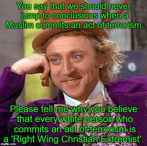 Creepy Condescending Wonka | You say that we should never jump to conclusions when a Muslim commits an act of terrorism. Please tell me why you believe that every white  | image tagged in memes,creepy condescending wonka,charlottesville | made w/ Imgflip meme maker