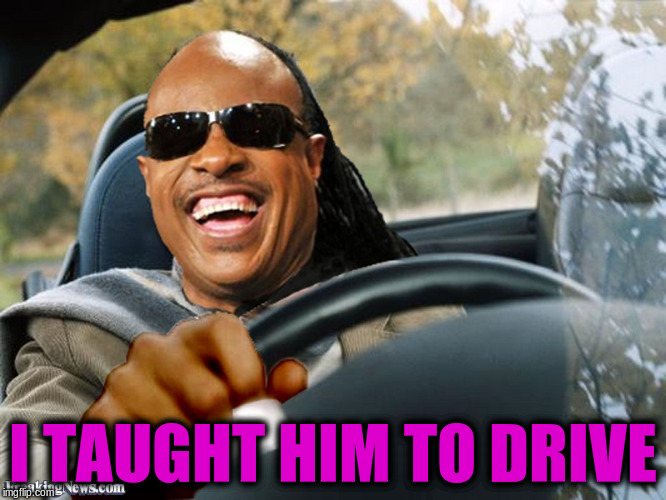 I TAUGHT HIM TO DRIVE | made w/ Imgflip meme maker