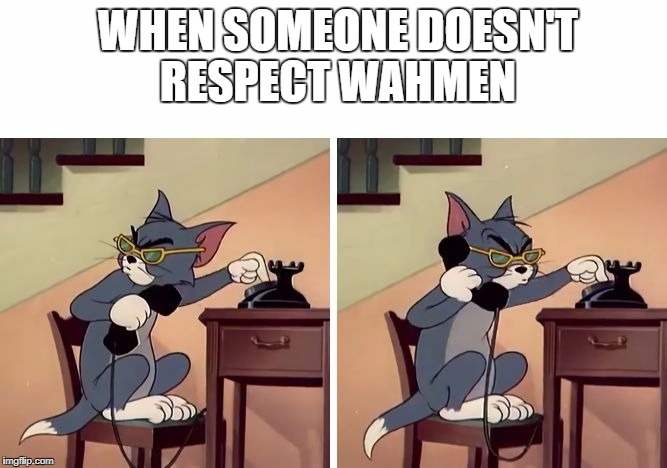 WHEN SOMEONE DOESN'T  RESPECT WAHMEN | image tagged in tom and jerry snitch | made w/ Imgflip meme maker