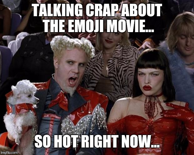 And I'm guilty of it myself... | TALKING CRAP ABOUT THE EMOJI MOVIE... SO HOT RIGHT NOW... | image tagged in memes,mugatu so hot right now,emoji movie | made w/ Imgflip meme maker