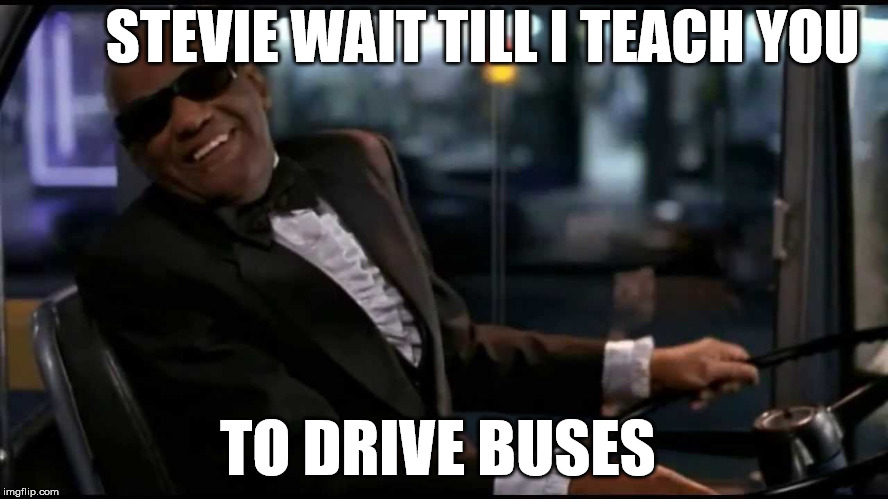 STEVIE WAIT TILL I TEACH YOU TO DRIVE BUSES | made w/ Imgflip meme maker
