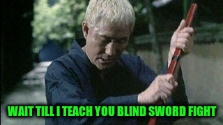 WAIT TILL I TEACH YOU BLIND SWORD FIGHT | made w/ Imgflip meme maker